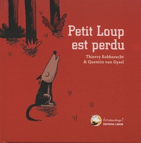 Thierry Robberecht et Quentin Van Gysel - Petit Loup est perdu.