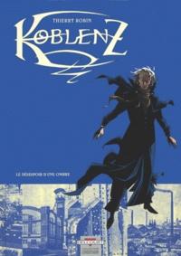Thierry Robin - Koblenz Tome 1 : Le désespoir d'une ombre.