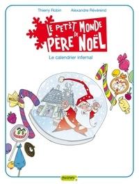 Thierry Robin et Alexandre Révérend - Le petit monde de Père Noêl Tome 3 : Le calendrier infernal.
