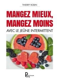 Thierry Robin - Mangez mieux, mangez moins avec le jeûne intermittent.