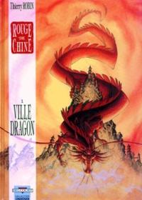 Thierry Robin - Rouge de Chine Tome 1 : Ville Dragon.