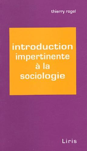 Thierry Rogel - Introduction impertinente à la sociologie.