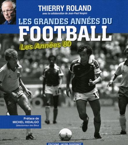 Thierry Roland et Jean-Paul Vespini - Les grandes années du football - Les Années 1980.