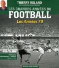 Thierry Roland - Les grandes années du football - Les Années 1970.