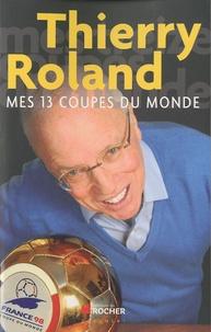 Thierry Roland - Mes 13 coupes du monde.