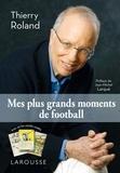 Thierry Roland - Mes plus grands moments de football.