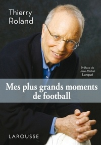 Thierry Roland - Mes plus grands moments de football.