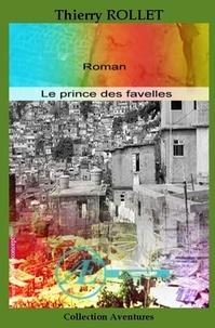 Thierry Rollet - Le prince des favelles - Roman brésilien.