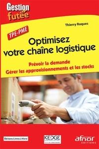 Thierry Roques - Optimisez votre chaîne logistique.