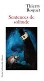 Thierry Roquet - Sentences de solitude.