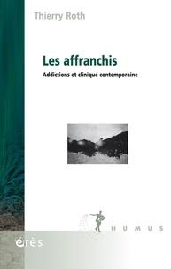 Thierry Roth - Les affranchis - Addictions et clinique contemporaine.