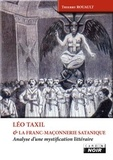 Thierry Rouault - Léo Taxil et la franc-maçonnerie satanique - Analyse d'une mystification littéraire.