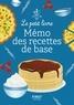 Thierry Roussillon et Héloïse Martel - Le petit livre Mémo des recettes de base.