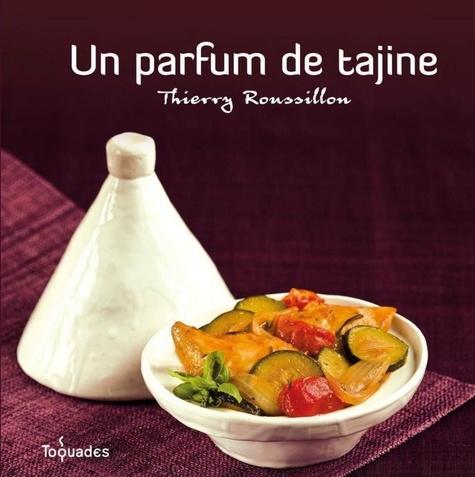 Thierry Roussillon - Un parfum de tajine.