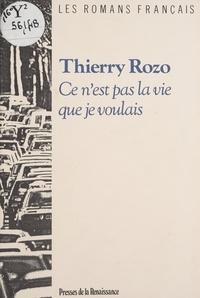 Thierry Rozo - Ce n'est pas la vie que je voulais.