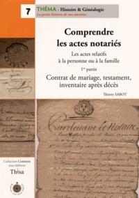 Thierry Sabot - Comprendre les actes notariés - Les actes relatifs à la personne ou à la famille 1re partie, Contrat de mariage, testament, inventaire après décès.