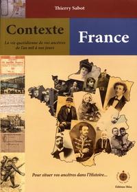 Thierry Sabot - Contexte France - Un guide chrono-thématique pour situer un village, une famille, un personnage ou un événement dans son contexte historique et généalogique.