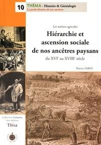 Thierry Sabot - Hiérarchie et ascension sociale de nos ancêtres paysans du XVIe au XVIIIe siècle - Les métiers agricoles.