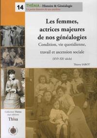 Thierry Sabot - Les femmes, actrices majeurs de nos généalogies - Condition, vie quotidienne, travail et ascension sociale (XVIe-XXe siècle).
