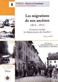Thierry Sabot - Les migrations de nos ancêtres (1814-1914) - Comment étudier les déplacements des familles ?.