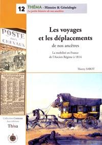 Thierry Sabot - Les voyages et les déplacements de nos ancêtres - La mobilité en France de l'Ancien Régime à 1814.