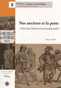 """Thierry Sabot - Nos ancêtres et la peste - """"Fuir vite, loin et s'en revenir tard""""."""