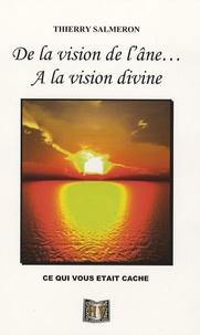 Thierry Salmeron - De la vision de l'âne à la vision divine - ... ce qui vous était caché.