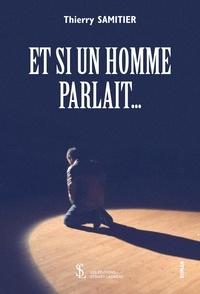 Thierry Samitier - Et si un homme parlait....