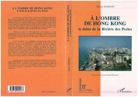 Thierry Sanjuan - À l'ombre de Hong Kong - Le delta de la rivière des perles.