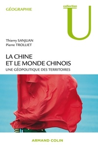 Thierry Sanjuan et Pierre Trolliet - La Chine et le monde chinois - Une géopolitique des territoires.