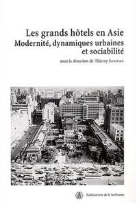 Thierry Sanjuan - Les grands hôtels en Asie - Modernité, dynamiques urbaines et sociabilité.