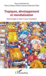 Thierry Sanjuan et Michel Lesourd - Tropiques, développement et mondialisation - Hommages à Jean-Louis Chaléard.