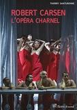 Thierry Santurenne - Robert Carsen - L'opéra charnel.