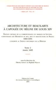 Thierry Sarmant et Raphaël Masson - Architecture et beaux-arts à l'apogée du règne de Louis XIV - Tome 2, Année 1685.