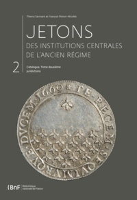 Thierry Sarmant et François Ploton-Nicollet - Jetons des institutions centrales de l'Ancien Régime. Catalogue, tome 2.