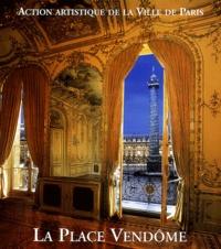 Thierry Sarmant et Luce Gaume - La place Vendôme - Art, pouvoir et fortune.
