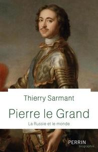 Thierry Sarmant - Pierre le Grand - La Russie et le monde.