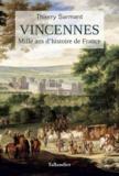 Thierry Sarmant - Vincennes - Mille ans d'histoire de France.