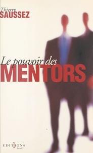 Thierry Saussez - Le pouvoir des mentors - Petit manuel à destination de tous ceux qui s'intéressent aux coulisses de la vie politique et des campagnes électorales.