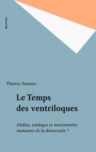 Thierry Saussez - Le temps des ventriloques - Médias, sondages et marionnettes menacent-ils la démocratie ?.