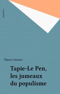 Thierry Saussez - Tapie-Le Pen, les jumeaux du populisme.