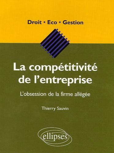 Thierry Sauvin - La compétitivité de l'entreprise - L'obsession de la firme allégée.