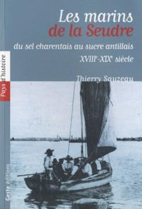 Thierry Sauzeau - Les marins de la Seudre, entre sel charentais et sucre antillais (XVIIIe-XIXe siècle).