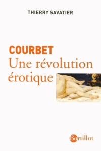 Thierry Savatier - Courbet - Une révolution érotique.