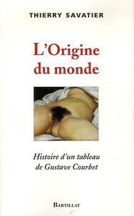 Thierry Savatier - L'origine du monde - Histoire d'un tableau de Gustave Courbet.