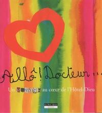 Thierry Scheye et Elisabeth Perrin - Allô ! Docteur... - Un voyage au coeur de l'Hôtel-Dieu.