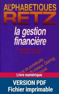 Thierry Schluck et Jérôme Perrin - La gestion financière - Assurance de portefeuille, capital risque, effet de ciseaux, gearing, O.P.C.V.M., passif social, rating, etc..