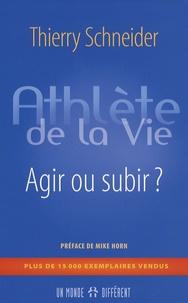 Thierry Schneider - Athlète de la vie - Agir ou subir ?.