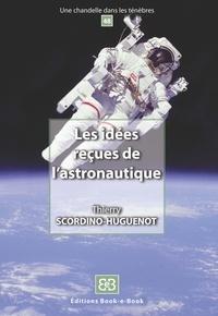 Thierry Scordino-Huguenot - Les idées reçues de l'astronautique.
