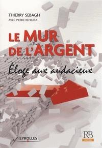Thierry Sebagh - Le mur de l'argent - Eloge aux audacieux.